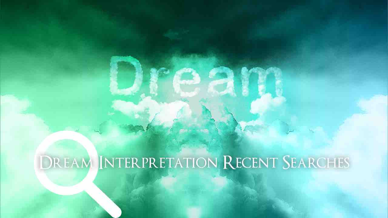 Dream Interpretation - Recent Searches